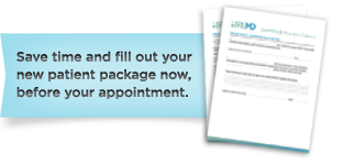 Save time and fill out your new patient package now, before your appointment